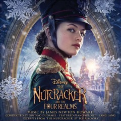 The nutcracker and the four realms / music by James Newton Howard ; excerpts from The nutcracker by Tchaikovsky