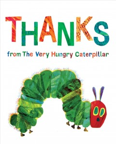 Thanks from the very hungry caterpillar /  Eric Carle.