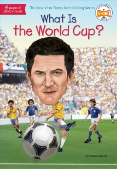 What is the World Cup? /  by Bonnie Bader ; illustrated by Stephen Marchesi.