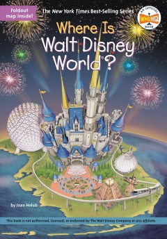 Where is Walt Disney World? /  by Joan Holub ; illustrated by Kevin McVeigh, Gregory Copeland. - by Joan Holub ; illustrated by Kevin McVeigh, Gregory Copeland.