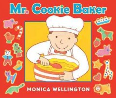 Mr. Cookie Baker /  Monica Wellington. - Monica Wellington.