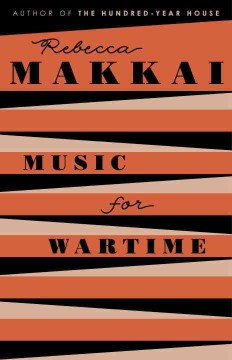 Music for wartime : stories / Rebecca Makkai.