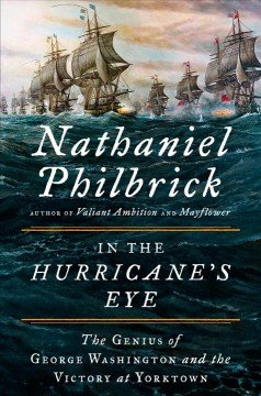 In the hurricane's eye : the genius of George Washington and the victory at Yorktown / Nathaniel Philbrick. - Nathaniel Philbrick.