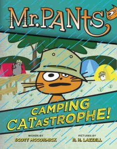 Mr. Pants : Camping catastrophe! / words by Scott McCormick ; pictures by R. H. Lazzell - words by Scott McCormick ; pictures by R. H. Lazzell