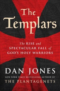 The Templars : the rise and spectacular fall of God's holy warriors / Dan Jones. - Dan Jones.