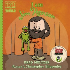 I am Jim Henson /  Brad Meltzer ; illustrated by Christopher Eliopoulos.
