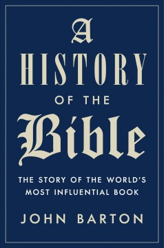 A history of the Bible : the story of the world's most influential book / John Barton. - John Barton.