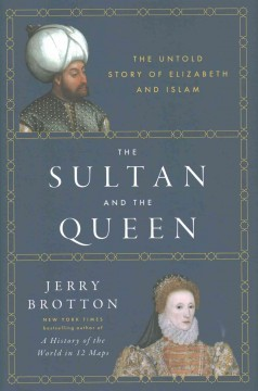 The Sultan and the Queen : the untold story of Elizabeth and Islam / Jerry Brotton. - Jerry Brotton.