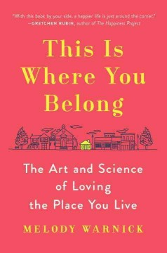 This is where you belong : the art and science of loving the place you live / Melody Warnick.