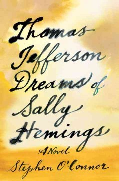 Thomas Jefferson dreams of Sally Hemings : a novel / Stephen O'Connor.