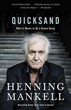 Quicksand : what it means to be a human being / Henning Mankell ; translated from the Swedish by Laurie Thompson with Marlaine Delargy.