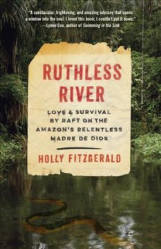 Ruthless river : love and survival by raft on the Amazon's relentless Madre de Dios / Holly FitzGerald. - Holly FitzGerald.