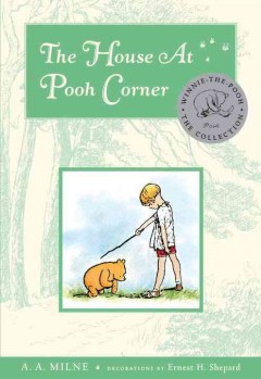 The house at Pooh Corner /  A.A. Milne ; decorations by Ernest H. Shepard. - A.A. Milne ; decorations by Ernest H. Shepard.