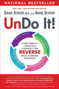 Undo it! : how simple lifestyle changes can reverse most chronic diseases / Dean Ornish, MD, and Anne Ornish. - Dean Ornish, MD, and Anne Ornish.