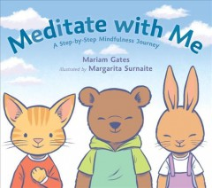 Meditate with me : a step-by-step mindfulness journey / Mariam Gates.
