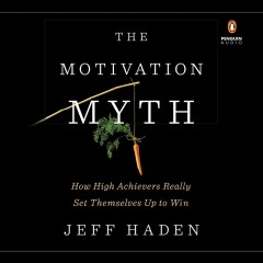 The motivation myth : how high achievers really set themselves up to win / Jeff Haden.