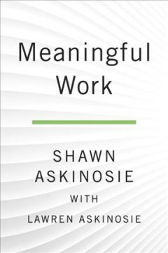 Meaningful work : a quest to do great business, find your calling, and feed your soul / Shawn Askinosie, with Lawren Askinosie. - Shawn Askinosie, with Lawren Askinosie.