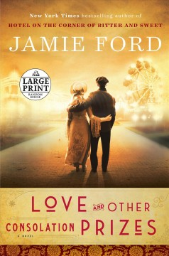 Love and other consolation prizes : a novel / Jamie Ford. - Jamie Ford.