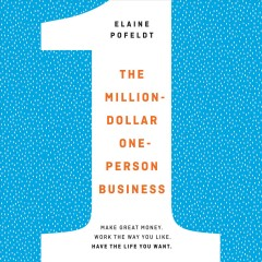 The million-dollar, one-person business : make great money; work the way you like; have the life you want / Elaine Pofeldt.