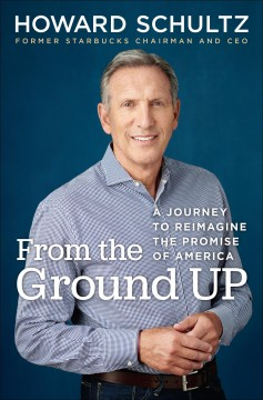 From The Ground Up / Howard Schultz with Joanne Gordon - Howard Schultz with Joanne Gordon