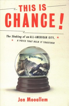 This is Chance! : the shaking of an all-American city, a voice that held it together / Jon Mooallem.