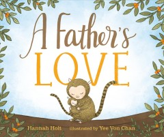 A father's love /  Hannah Holt ; illustrated by Yee Von Chan.