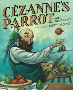 Cézanne's parrot /  by Amy Guglielmo ; illustrated by Brett Helquist.