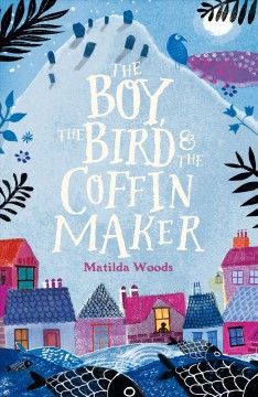The boy, the bird, and the coffin maker /  Matilda Woods ; illustrated by Anuska Allepuz.