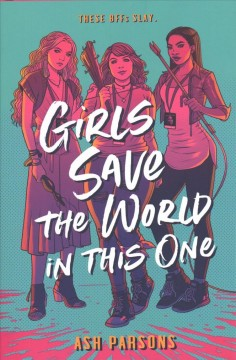 Girls save the world in this one /  Ash Parsons. - Ash Parsons.