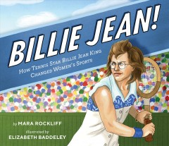 Billie Jean! : how tennis star Billie Jean King changed women's sports / Mara Rockliff ; illustrated by Elizabeth Baddeley. - Mara Rockliff ; illustrated by Elizabeth Baddeley.