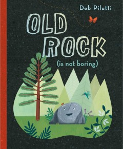 Old Rock (is not boring) /  Deb Pilutti. - Deb Pilutti.