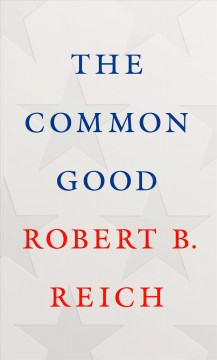 The common good /  Robert B. Reich.