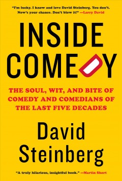 Inside comedy : the soul, wit, and bite of comedy and comedians of the last five decades / David Steinberg. - David Steinberg.
