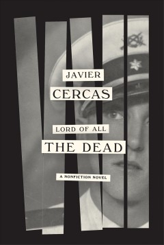 Lord of all the dead : a nonfiction novel / by Javier Cercas ; translated from the Spanish by Anne McLean. - by Javier Cercas ; translated from the Spanish by Anne McLean.