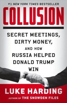 Collusion : secret meetings, dirty money, and how russia helped donald trump win / Luke Harding.