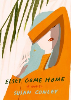 Elsey come home /  Susan Conley.