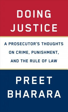 Doing justice : a prosecutor's thoughts on crime, punishment, and the rule of law / Preet Bharara. - Preet Bharara.