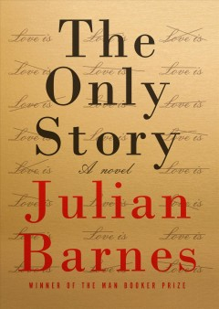 The only story /  Julian Barnes. - Julian Barnes.