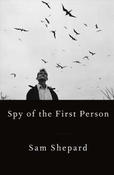 Spy of the first person /  Sam Shepard.