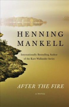 After the fire /  Henning Mankell ; translated by Laurie Thompson. - Henning Mankell ; translated by Laurie Thompson.