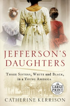Jefferson's daughters : three sisters, white and black, in a young America / Catherine Kerrison.
