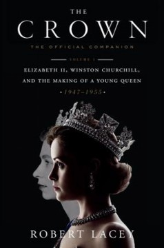The Crown, the official companion. Elizabeth II, Winston Churchill, and the making of a young queen (1947-1955) / Robert Lacey. - Robert Lacey.
