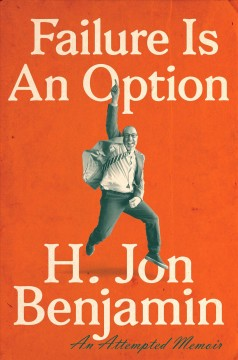 Failure is an option : an attempted memoir / H. Jon Benjamin. - H. Jon Benjamin.
