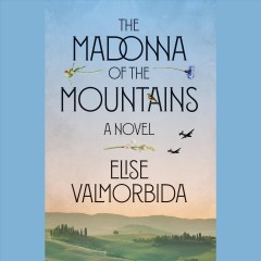 The madonna of the mountains : a novel / Elise Valmorbida. - Elise Valmorbida.