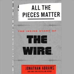 All the pieces matter : the inside story of the wire / Jonathan Abrams. - Jonathan Abrams.