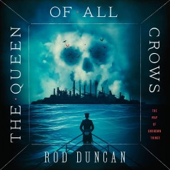 The queen of all crows /  Rod Duncan.