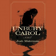 Unbury Carol : a novel / Josh Malerman.