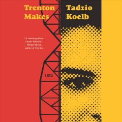 Trenton makes : a novel / Tadzio Koelb.