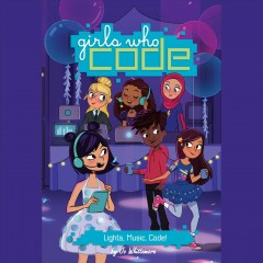 Lights, music, code! /  Jo Whittemore ; foreword by Reshma Saujani.