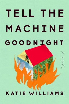 Tell the machine goodnight : a novel / by Katie Williams. - by Katie Williams.